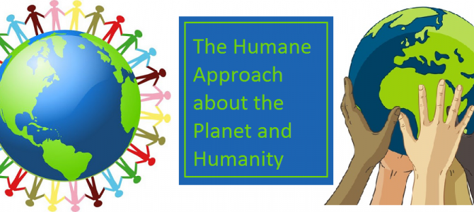 The Humane Approach about the Planet and Humanity